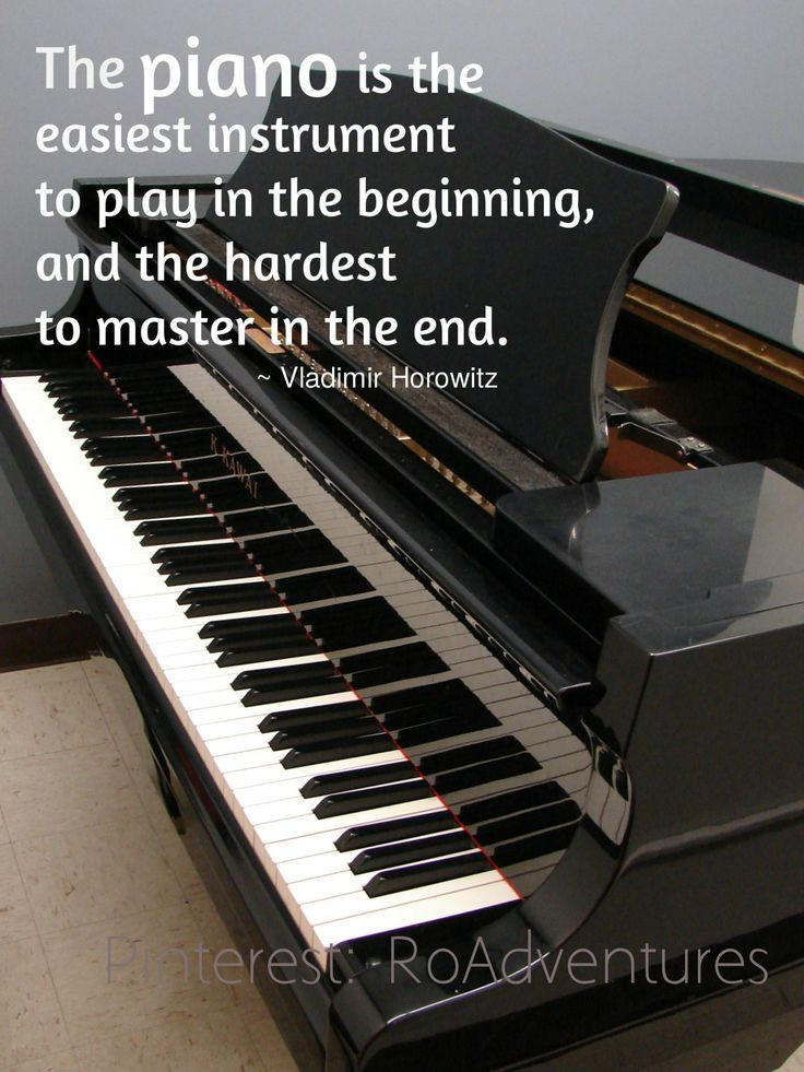 The piano is the easiest instrument to play in the beginning, and the hardest to master in the end.