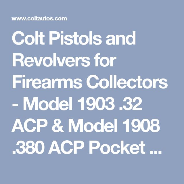 Colt Pistols and Revolvers for Firearms Collectors - Model 1903 .32 ACP & Model 1908 .380 ACP Pocket Hammerless Disassembly Instructions