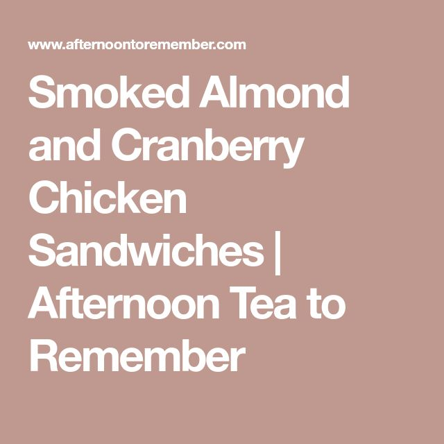 Smoked Almond and Cranberry Chicken Sandwiches | Afternoon Tea to Remember