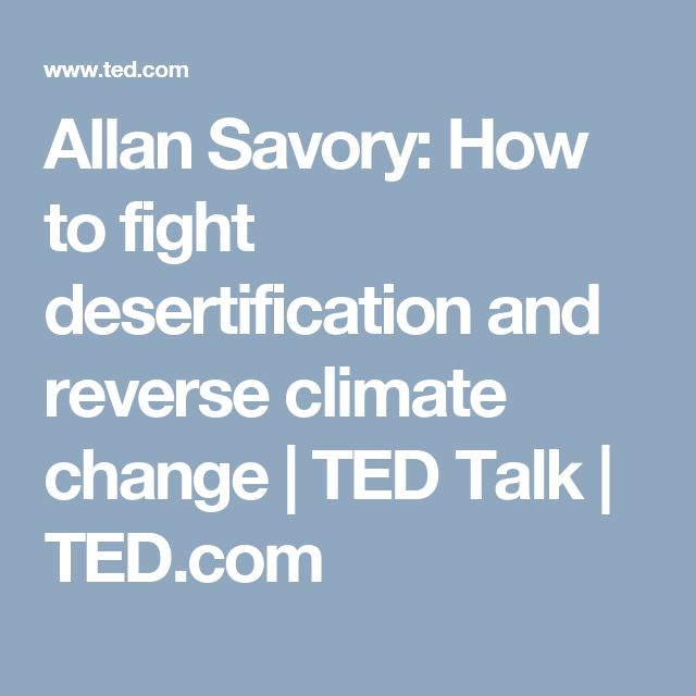 Allan Savory: How to fight desertification and reverse climate change | TED Talk | TED.com