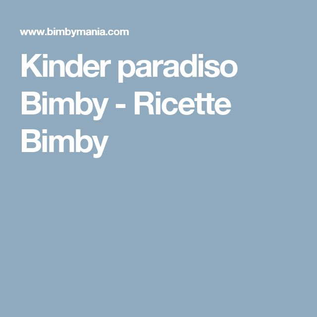 Kinder paradiso Bimby - Ricette Bimby