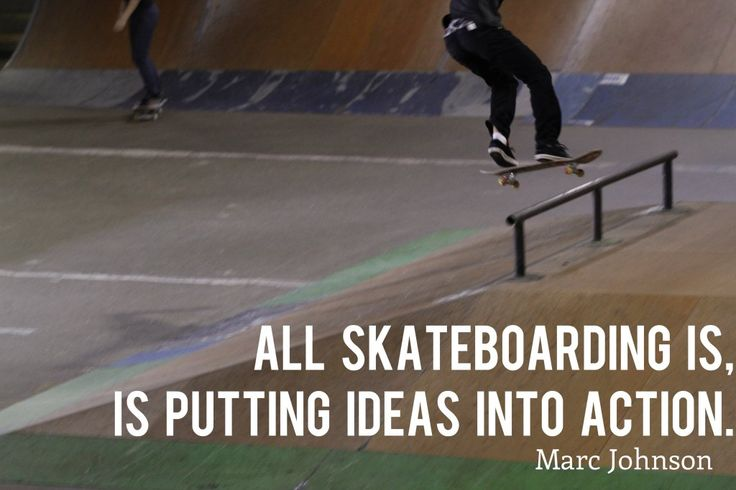 """All skateboarding is, is putting ideas into action"" - Marc Johnson Skateboard Quote"