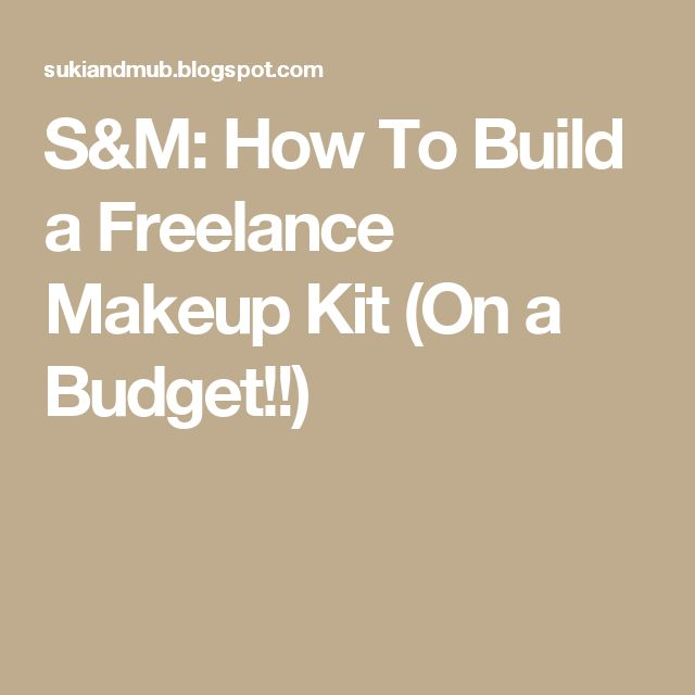 S&M: How To Build a Freelance Makeup Kit (On a Budget!!)