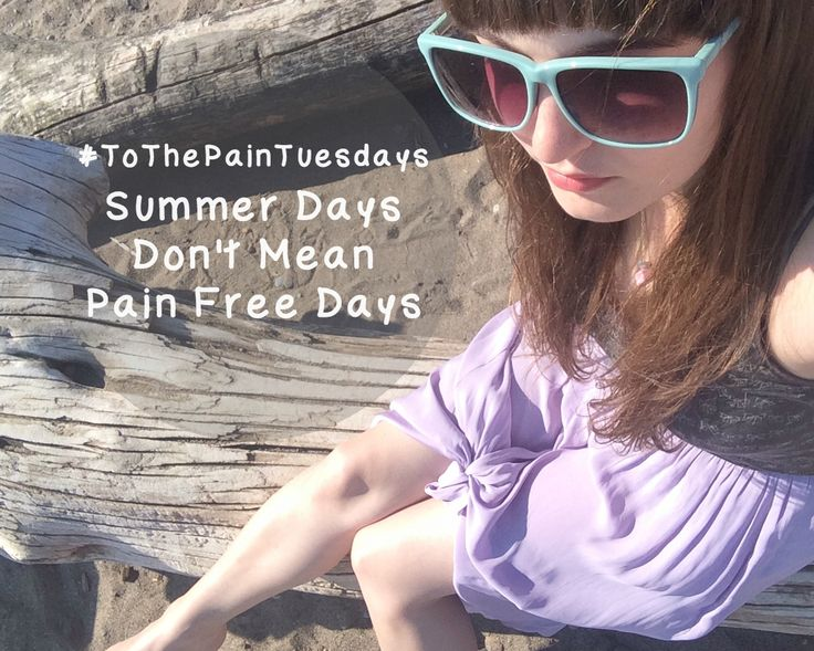 #ToThePainTuesdays - Summer Days Don't Mean Pain Free Days.   Cory U of CUExperiments #spoonie #chronic #pain #arthritis #invisible #illness