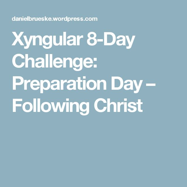 Xyngular 8-Day Challenge: Preparation Day – Following Christ