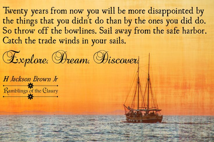 Twenty years from now you will be more disappointed by the things that you didn't do than by the ones you did so. So throw off the bowlines. Sail away from the safe harbor. Catch the trade winds in your sails. Explore. Dream. Discover #attitude #life #explore #dream #discover #strength #positivity