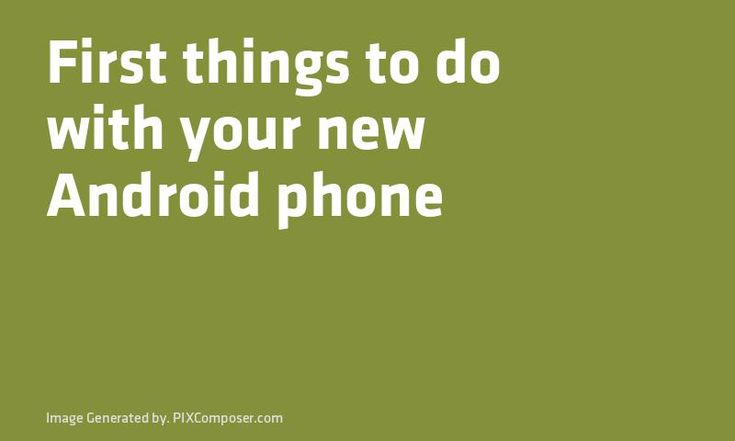 First things to do with your new #Android phone