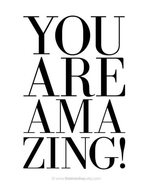 you are amazing! :)