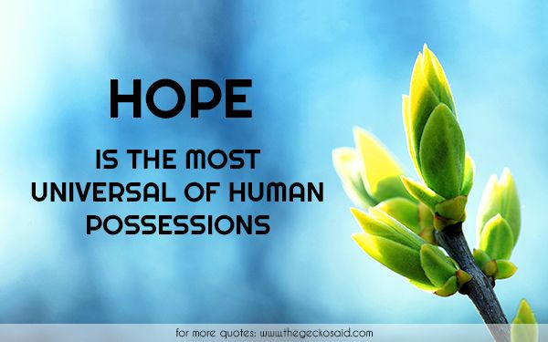 Hope is the most universal of human possessions.  #hope #human #most #possessions #quotes #universal