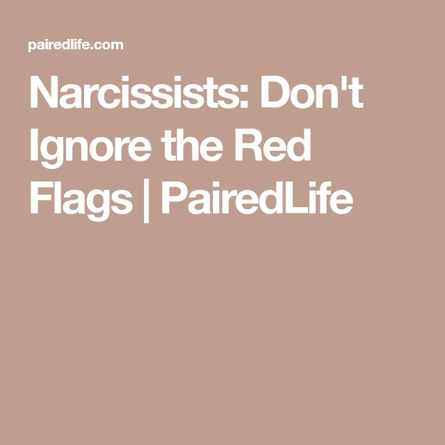 Narcissists: Don't Ignore the Red Flags | PairedLife