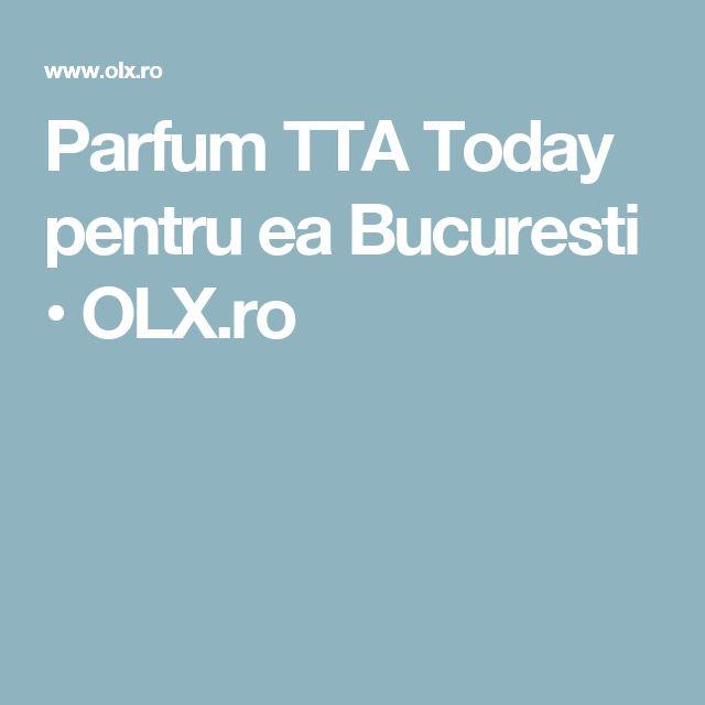 Parfum TTA Today pentru ea Bucuresti  • OLX.ro