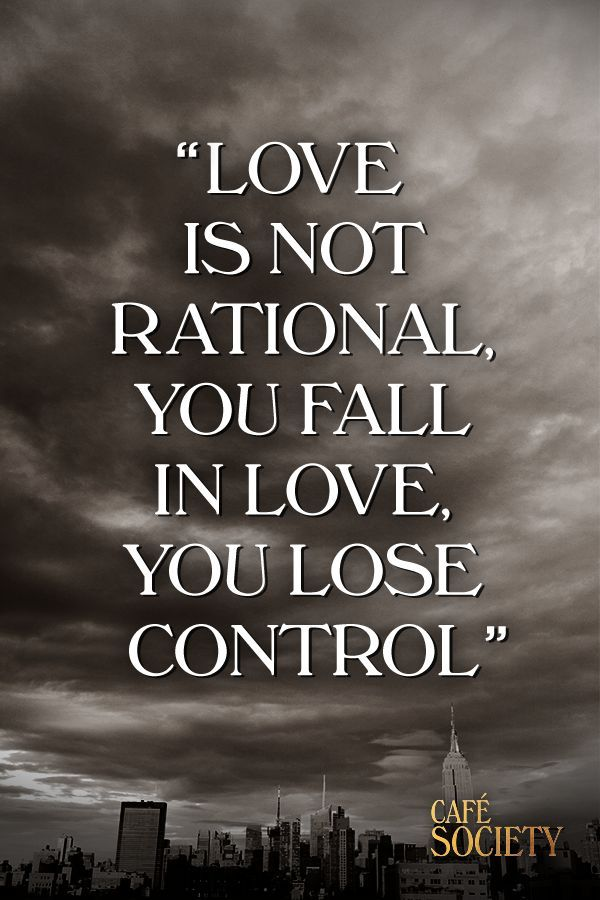 """""""Love is not rational, you fall in love, you lose control.""""  A wise and enlightening quote about falling in love that anyone who has been in love will appreciate.  Bobby played by Jesse Eisenberg is warned about the true nature and unpredictability of love.  Catch Café Society in cinemas, September 2"""