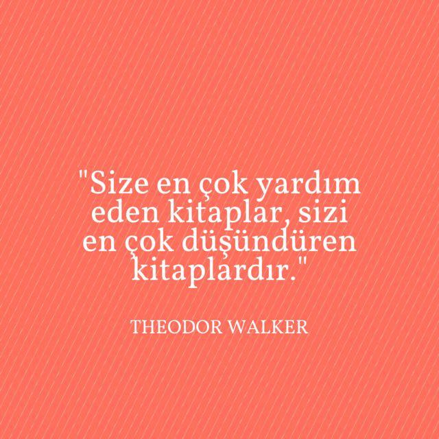 """""""Size en çok yardım eden kitaplar, sizi en çok düşündüren kitaplardır."""" / Theodor Walker"""
