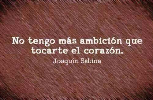 No tengo más ambición que tocarte el corazón. ☞♡☜
