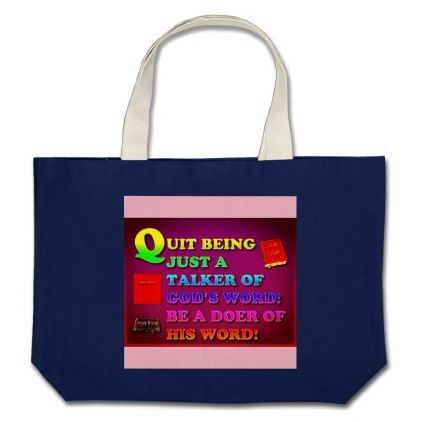 Quit Being Just A Talker Of God's Word! Be A Doer! Large Tote Bag - individual customized unique ideas designs custom gift ideas