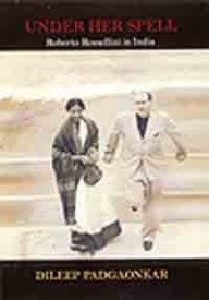 Under Her Spell: Roberto Rossellini in India by Dileep Padgaonkar.