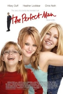 The Perfect Man (2005) ~ Hilary Duff, Heather Locklear, Aria Wallace I am kind of in love with Hilary Duff so...