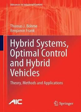 Hybrid Systems Optimal Control And Hybrid Vehicles: Theory Methods And Applications (Advances In Industrial Control) PDF