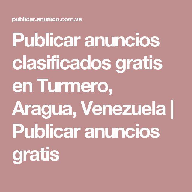 Publicar anuncios clasificados gratis en Turmero, Aragua, Venezuela   Publicar anuncios gratis