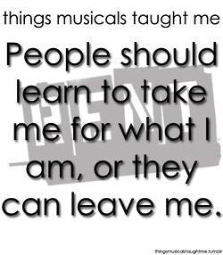 People should learn to take me for what I am, or they can leave me.