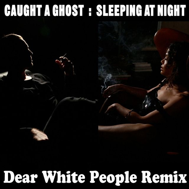 Sleeping At Night - Dear White People Remix, a song by Caught A Ghost on Spotify
