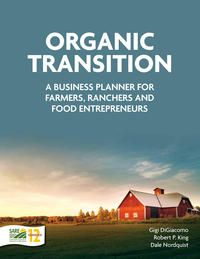 Organic Transition: A Business Planner for Farmers, Ranchers and Food Entrepreneurs