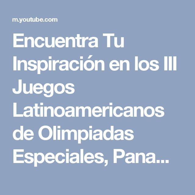 Encuentra Tu Inspiración en los III Juegos Latinoamericanos de Olimpiadas Especiales, Panamá 2017 - YouTube