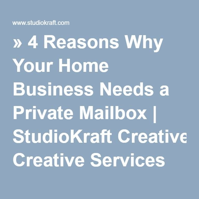 » 4 Reasons Why Your Home Business Needs a Private Mailbox | StudioKraft Creative Services