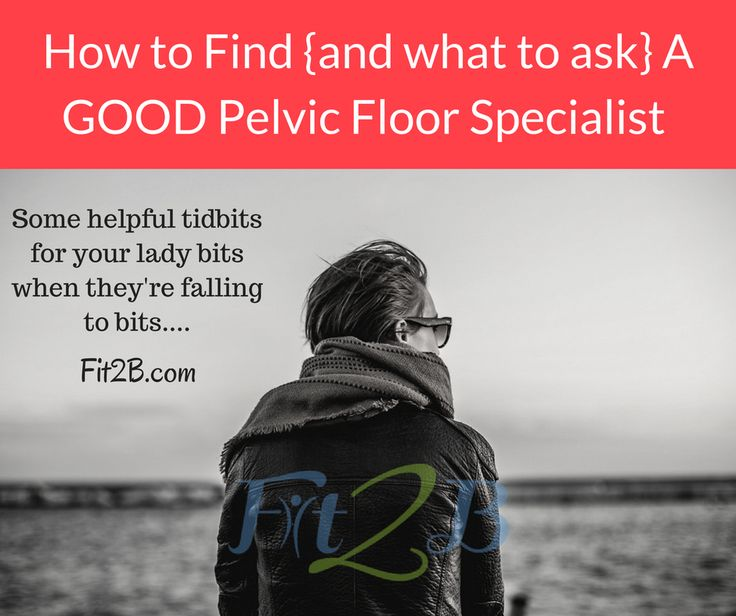 How To Find {and What To Ask} A Good Pelvic Floor Physical Therapist