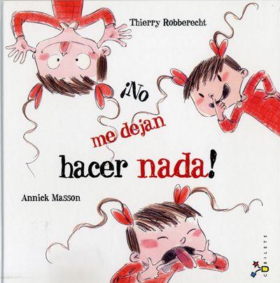 No me dejan hacer nada! by Thierry Robberecht. A la pequeña protagonista no le dejan sacar la lengua, como el camaleón; ni sorber por la nariz, como los cerditos; ni comer con las manos, como las ardillas; ni dormir el día entero, como el perezoso; ni eructar, como su hermano pequeño... Ella tiene que portarse mejor que ellos porque es una niña MUY buena... ¿O quizá no tanto?...