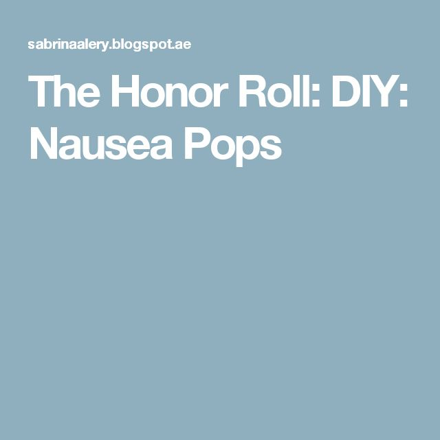 The Honor Roll: DIY: Nausea Pops