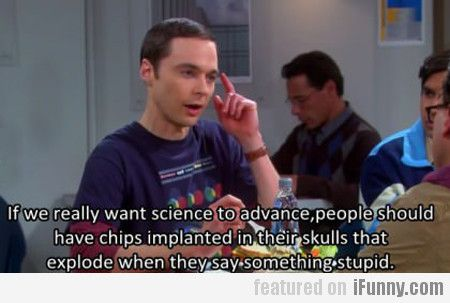 If We Really Want Science To Advance, People...
