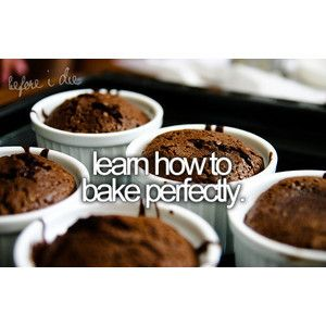 Learn how to bake perfectly.: Dreams, Life Buckets, Buckets List3, Baking Perfect, New Recipe, Perfect Buckets Lists, Cakes Boss, Lava Cakes, Baker