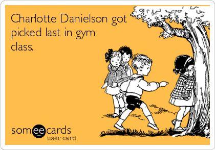 Charlotte Danielson got picked last in gym class.