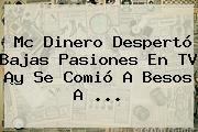 http://tecnoautos.com/wp-content/uploads/imagenes/tendencias/thumbs/mc-dinero-desperto-bajas-pasiones-en-tv-y-se-comio-a-besos-a.jpg Mc Dinero. Mc Dinero despertó bajas pasiones en TV ¡y se comió a besos a ..., Enlaces, Imágenes, Videos y Tweets - http://tecnoautos.com/actualidad/mc-dinero-mc-dinero-desperto-bajas-pasiones-en-tv-y-se-comio-a-besos-a/
