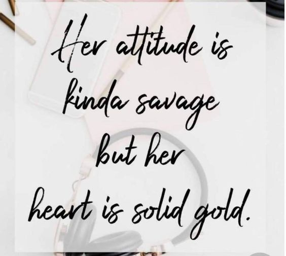 Image result for Her attitude is kinda savage, but her heart it solid gold.
