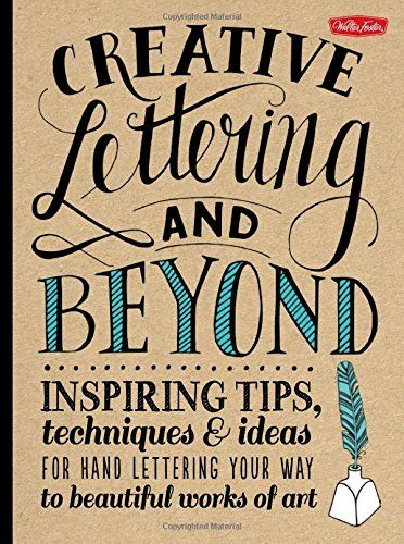 Creative Lettering and Beyond: Inspiring tips, techniques, and ideas for hand lettering your way to beautiful works of art (Creative...and Beyond) by Gabri Joy Kirkendall