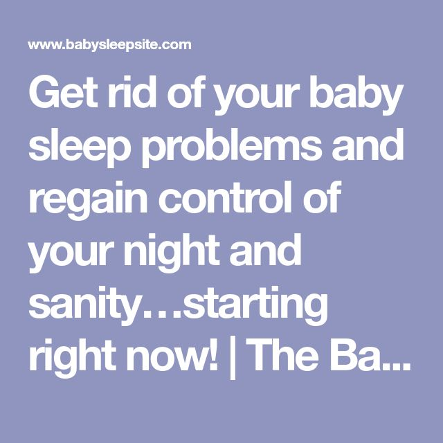 Get rid of your baby sleep problems and regain control of your night and sanity…starting right now! | The Baby Sleep Site - Baby / Toddler Sleep Consultants