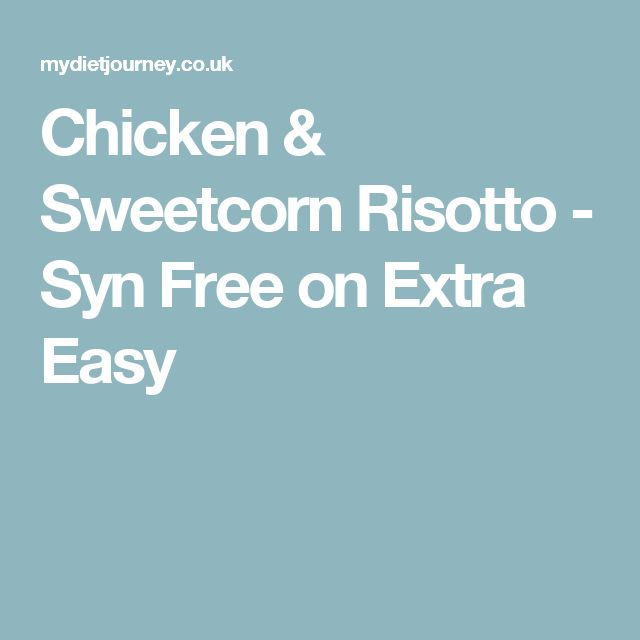 Chicken & Sweetcorn Risotto - Syn Free on Extra Easy