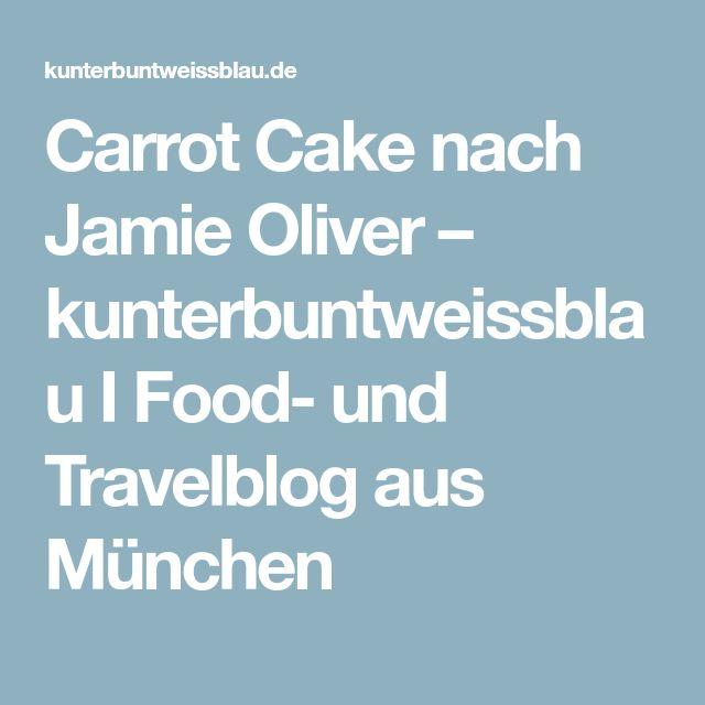 Carrot Cake nach Jamie Oliver – kunterbuntweissblau I Food- und Travelblog aus München