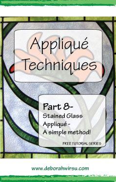 Applique techniques Part 8 - Stained Glass applique - a simple method - Deborah Wirsu Textile Artist. Part of the Appliqué Techniques series of machine appliqué tutorials.