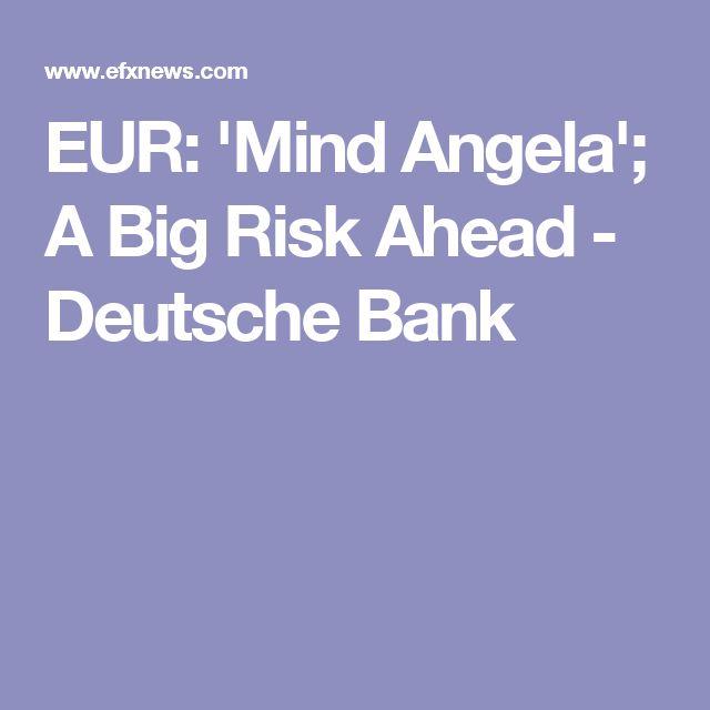 EUR 'Mind Angela'; A Big Risk Ahead Deutsche Bank