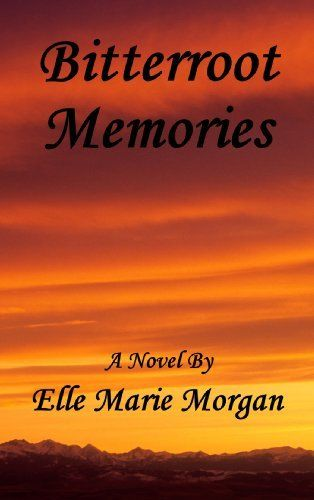 Bitterroot Memories by Elle Marie Morgan. $6.47. 281 pages. Author: Elle Marie Morgan. Publisher: Juanita Rice (November 13, 2012)