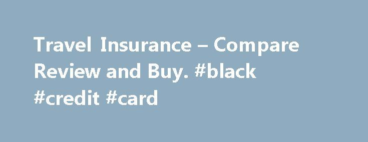 Travel Insurance – Compare Review and Buy. #black #credit #card http://insurances.nef2.com/travel-insurance-compare-review-and-buy-black-credit-card/  #travel insurance # Compare All the Major Travel Insurance Plans on the Internet. QuoteWright.com is the authority when it comes to travel insurance comparison shopping. Why Buy from QuoteWright? We make buying travel insurance simple by offering only the plans and companies that meet our exacting standards. With more than 70 years of combined…