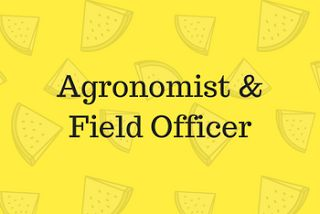 An Agronomist and  a Field Officer required