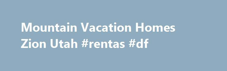 Mountain Vacation Homes Zion Utah #rentas #df http://rentals.nef2.com/mountain-vacation-homes-zion-utah-rentas-df/  #vacation house rentals # Camp Grounds Lodging Policies: -В  Activity Vouchers Savings!В  Guests may save by purchasing, in advance, theВ Adventure Package that includes 10 or more activity vouchers at discount rates per voucher (normally $15.00). В This offer is available only when purchased in advance.В Learn more . – Deposit: В A 50% deposit is due upon booking for all…