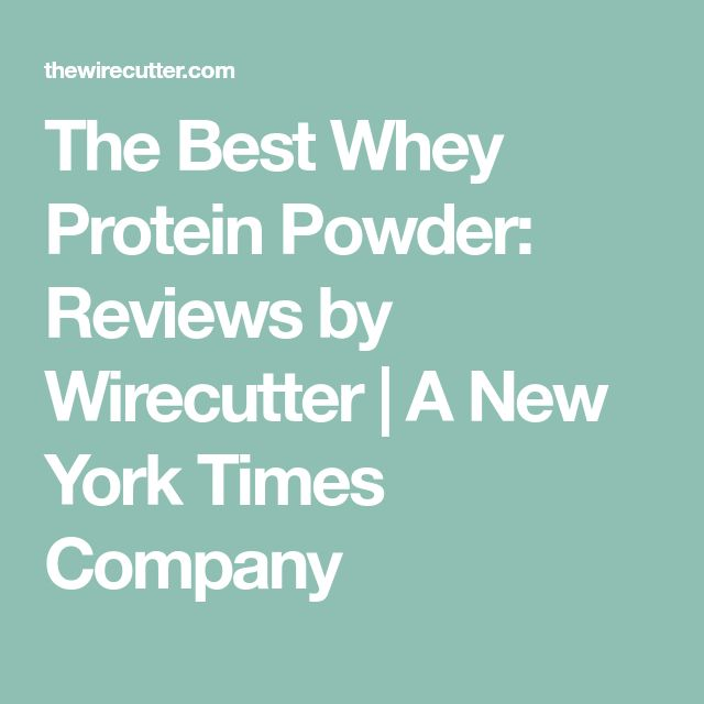 The Best Whey Protein Powder: Reviews by Wirecutter | A New York Times Company
