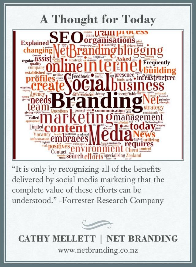 """A Thought for Today...""""It is only by recognizing all of the benefits delivered by social media marketing that the complete value of these efforts can be understood."""" -Forrester Research Company. As shared on the www.netbranding.co.nz facebook page. We regularly share social media news, articles and tips to our New Zealand audience."""