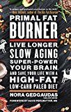 Primal Fat Burner: Live Longer Slow Aging Super-Power Your Brain and Save Your Life with a High-Fat Low-Carb Paleo Diet Reviews