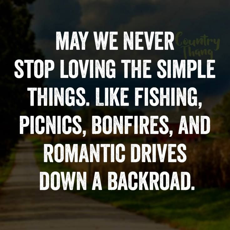 May we never stop loving the simple things. Like fishing, picnics, bonfires, and romantic drives down a backroad. #relationshipquotes